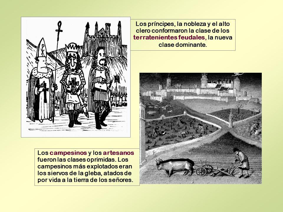 Los príncipes, la nobleza y el alto clero conformaron la clase de los terratenientes feudales, la nueva clase dominante. Los campesinos y los artesano