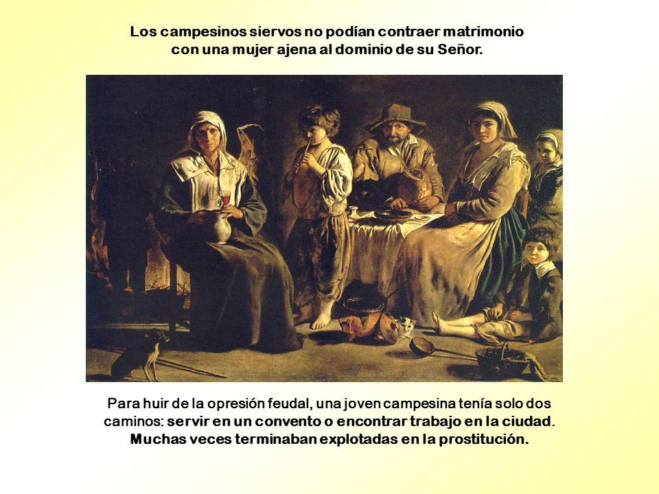 Los campesinos siervos no podían contraer matrimonio con una mujer ajena al dominio de su Señor. Para huir de la opresión feudal, una joven campesina
