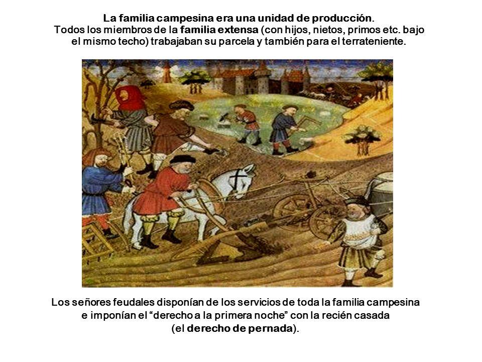 La familia campesina era una unidad de producción. Todos los miembros de la familia extensa (con hijos, nietos, primos etc. bajo el mismo techo) traba