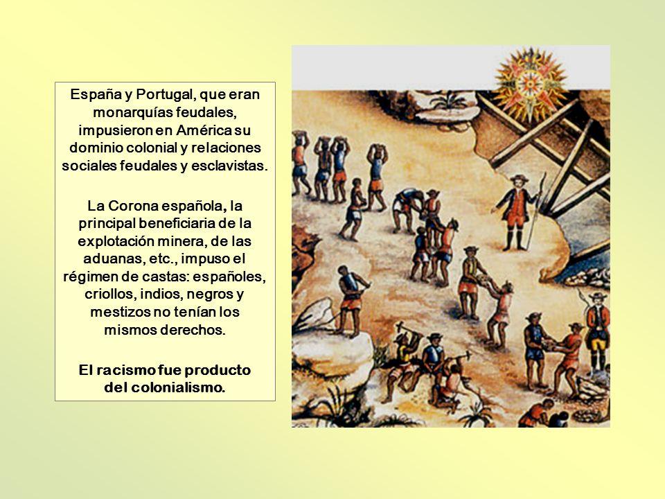España y Portugal, que eran monarquías feudales, impusieron en América su dominio colonial y relaciones sociales feudales y esclavistas. La Corona esp