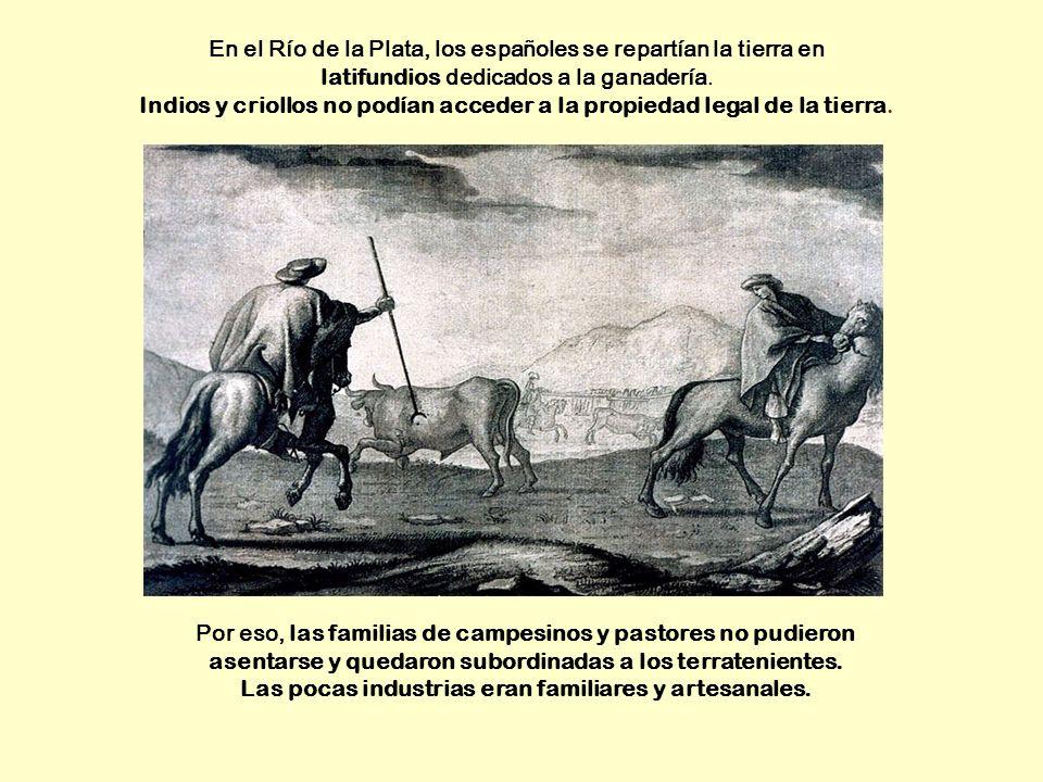 Por eso, las familias de campesinos y pastores no pudieron asentarse y quedaron subordinadas a los terratenientes. Las pocas industrias eran familiare
