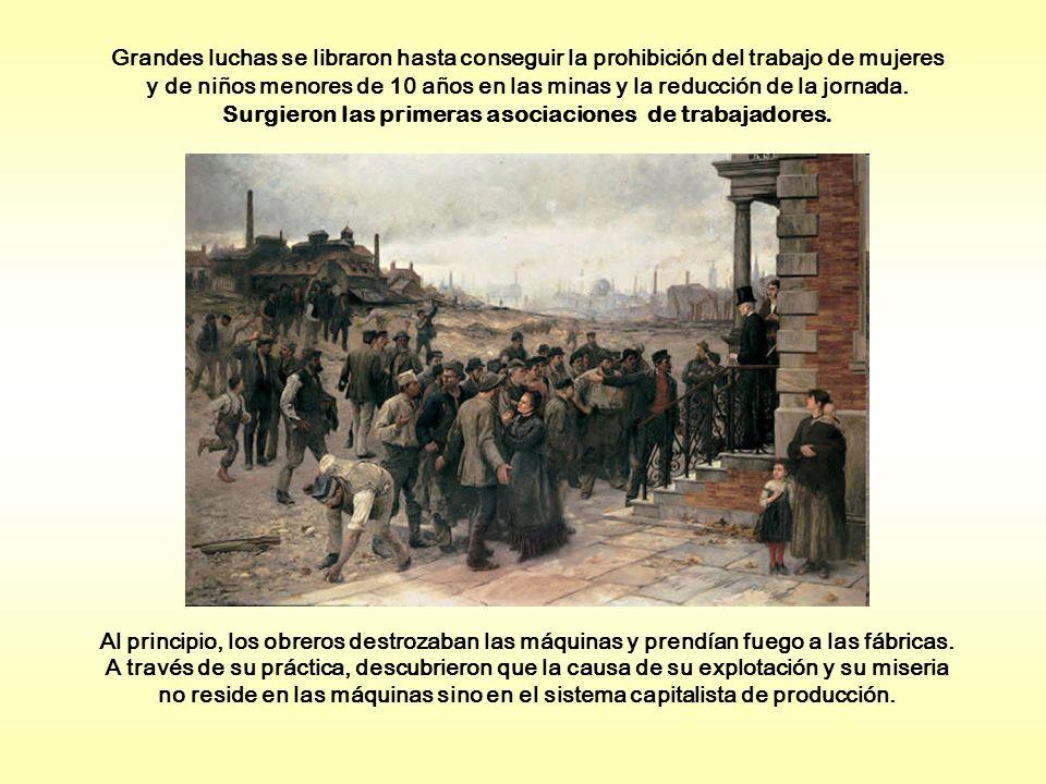Al principio, los obreros destrozaban las máquinas y prendían fuego a las fábricas. A través de su práctica, descubrieron que la causa de su explotaci