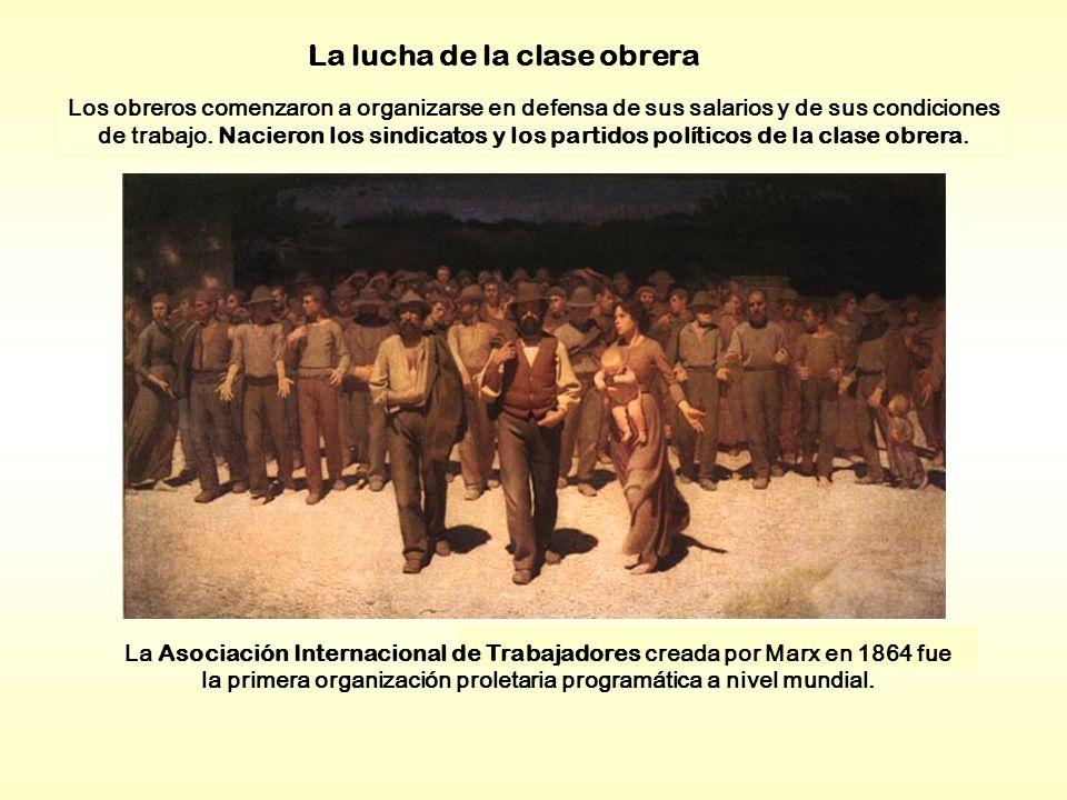 La lucha de la clase obrera Los obreros comenzaron a organizarse en defensa de sus salarios y de sus condiciones de trabajo. Nacieron los sindicatos y