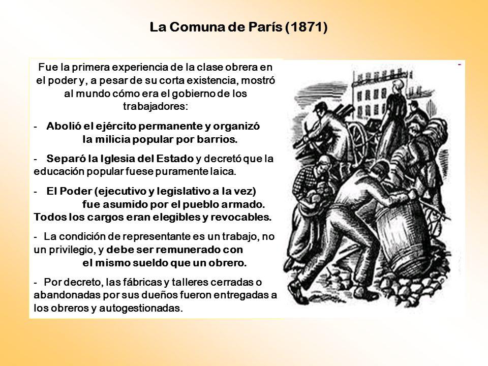 Fue la primera experiencia de la clase obrera en el poder y, a pesar de su corta existencia, mostró al mundo cómo era el gobierno de los trabajadores: - Abolió el ejército permanente y organizó la milicia popular por barrios.