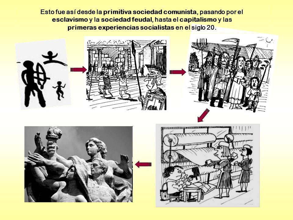 Esto fue así desde la primitiva sociedad comunista, pasando por el esclavismo y la sociedad feudal, hasta el capitalismo y las primeras experiencias s