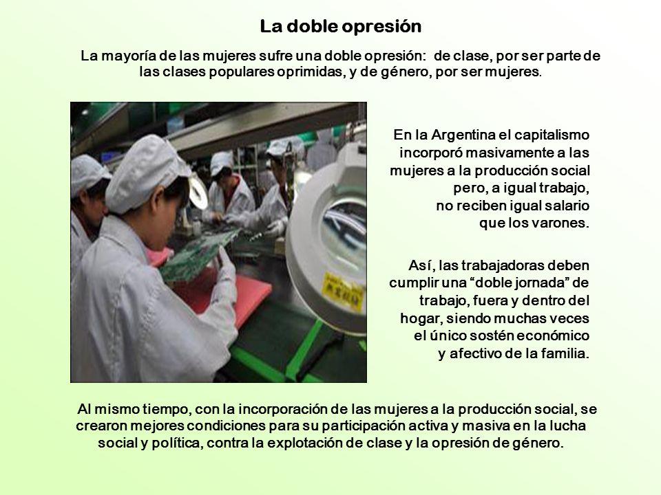 En la Argentina el capitalismo incorporó masivamente a las mujeres a la producción social pero, a igual trabajo, no reciben igual salario que los varones.
