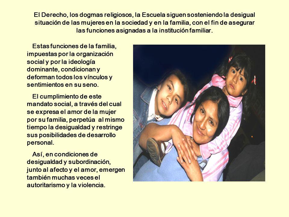 El Derecho, los dogmas religiosos, la Escuela siguen sosteniendo la desigual situación de las mujeres en la sociedad y en la familia, con el fin de as
