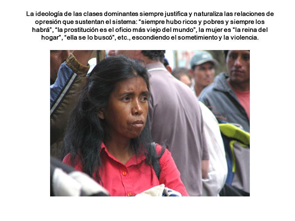 La ideología de las clases dominantes siempre justifica y naturaliza las relaciones de opresión que sustentan el sistema: siempre hubo ricos y pobres