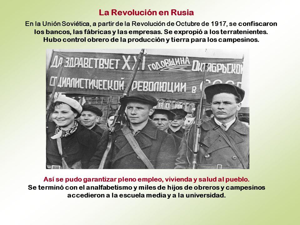 La Revolución en Rusia En la Unión Soviética, a partir de la Revolución de Octubre de 1917, se confiscaron los bancos, las fábricas y las empresas.