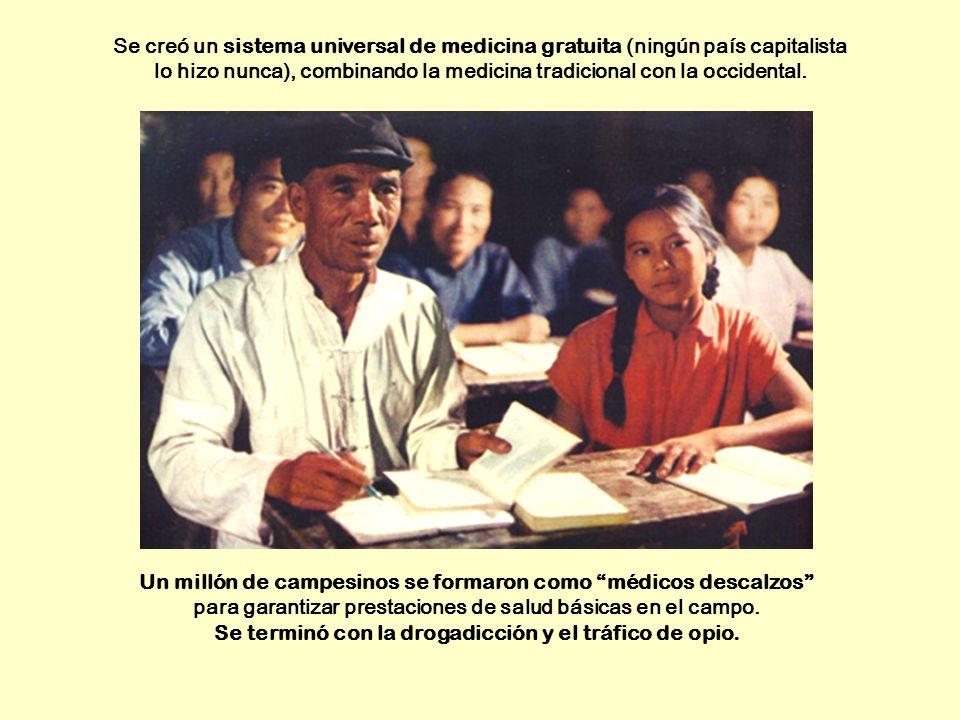 Se creó un sistema universal de medicina gratuita (ningún país capitalista lo hizo nunca), combinando la medicina tradicional con la occidental. Un mi