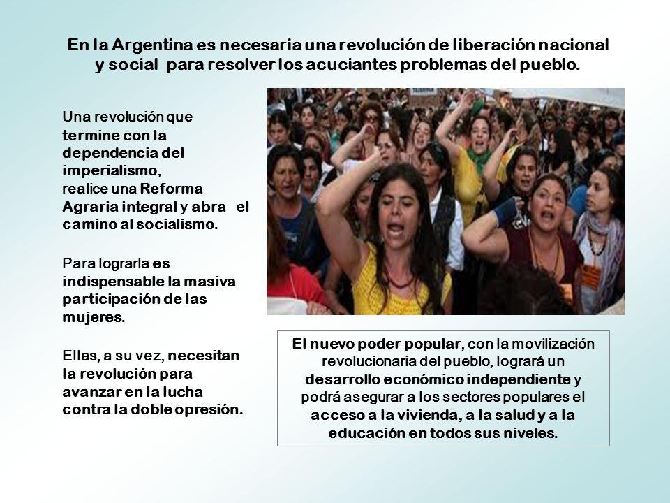 Una revolución que termine con la dependencia del imperialismo, realice una Reforma Agraria integral y abra el camino al socialismo. Para lograrla es