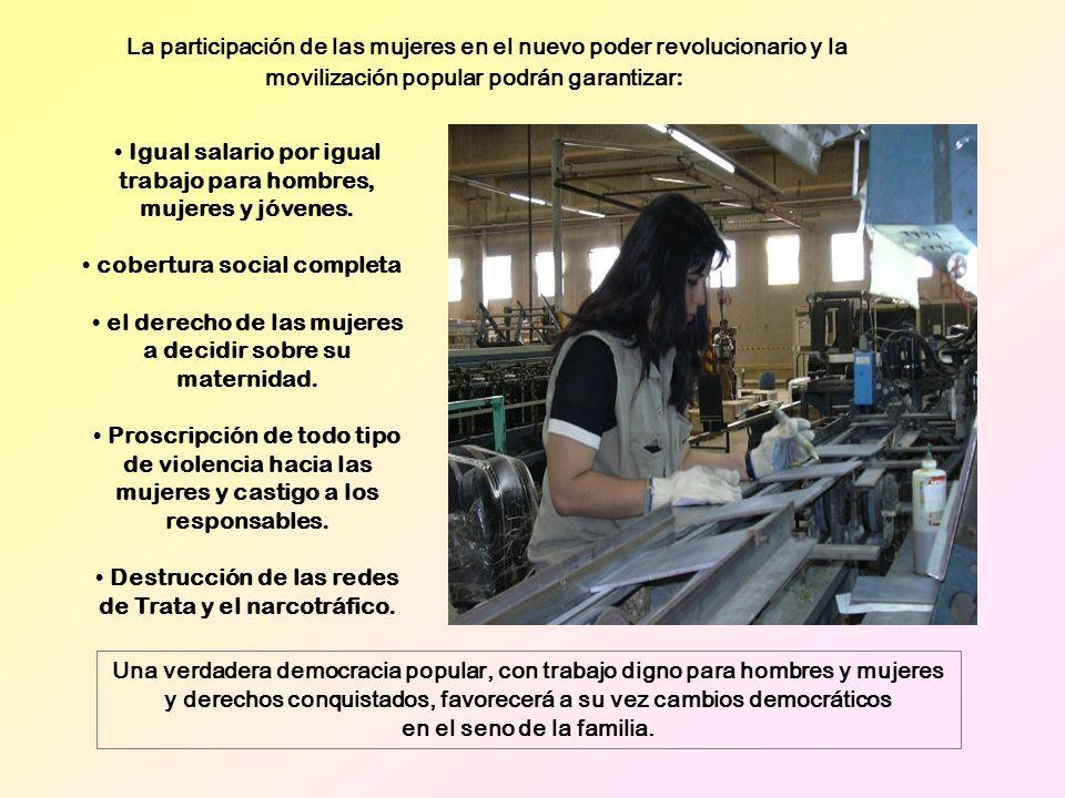 Igual salario por igual trabajo para hombres, mujeres y jóvenes. cobertura social completa el derecho de las mujeres a decidir sobre su maternidad. Pr