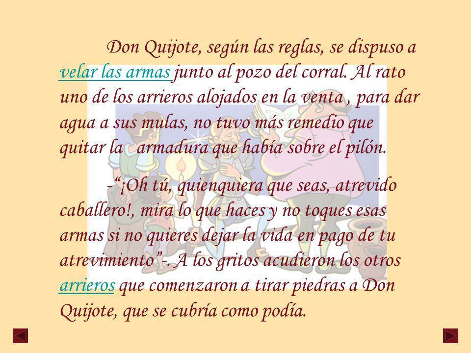 Don Quijote, según las reglas, se dispuso a velar las armas junto al pozo del corral.