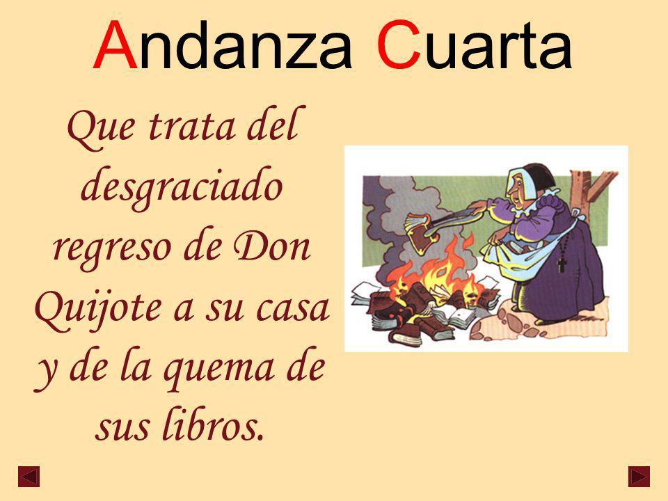 Andanza Cuarta Que trata del desgraciado regreso de Don Quijote a su casa y de la quema de sus libros.