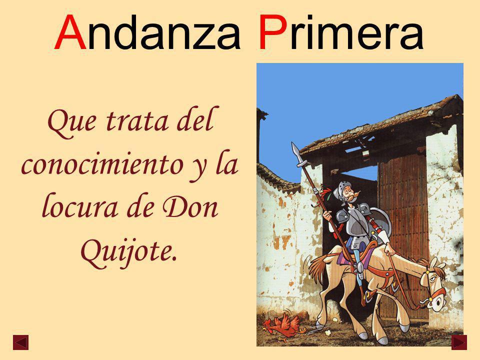 Andanza Primera Que trata del conocimiento y la locura de Don Quijote.