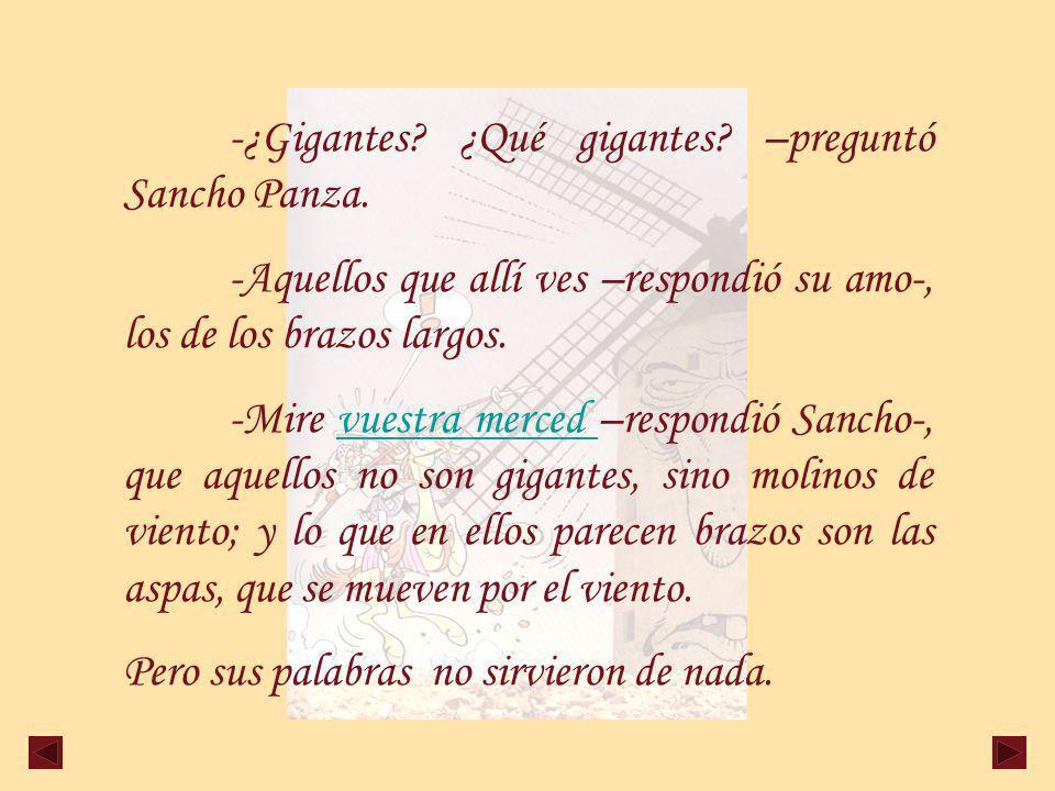 -¿Gigantes.¿Qué gigantes. –preguntó Sancho Panza.