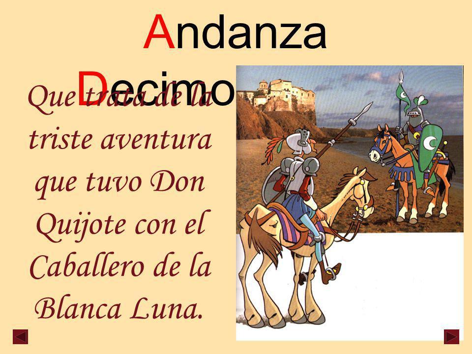 Andanza Decimoprimera Que trata de la triste aventura que tuvo Don Quijote con el Caballero de la Blanca Luna.
