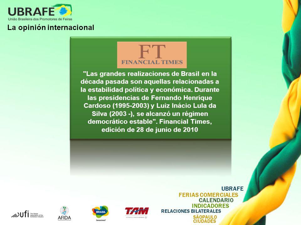 UBRAFE FERIAS COMERCIALES CALENDARIO INDICADORES RELACIONES BILATERALES SÃOPAULO CIUDADES La opinión internacional Actualmente, la economía de Brasil está en ascensión.