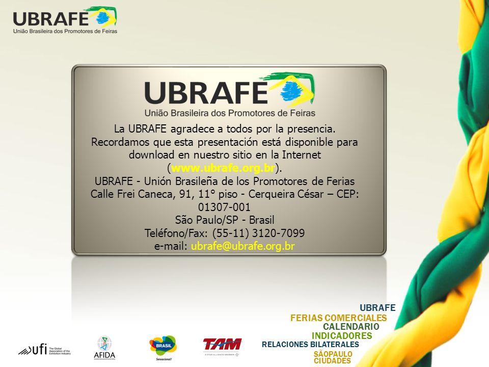 UBRAFE FERIAS COMERCIALES CALENDARIO INDICADORES RELACIONES BILATERALES SÃOPAULO CIUDADES La UBRAFE agradece a todos por la presencia.