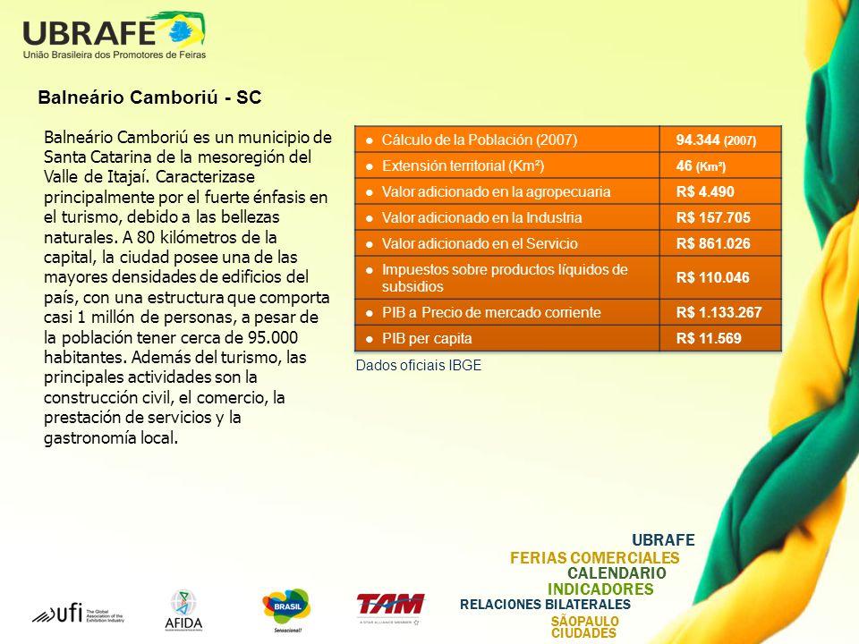 UBRAFE FERIAS COMERCIALES CALENDARIO INDICADORES RELACIONES BILATERALES SÃOPAULO CIUDADES Balneário Camboriú - SC Balneário Camboriú es un municipio de Santa Catarina de la mesoregión del Valle de Itajaí.