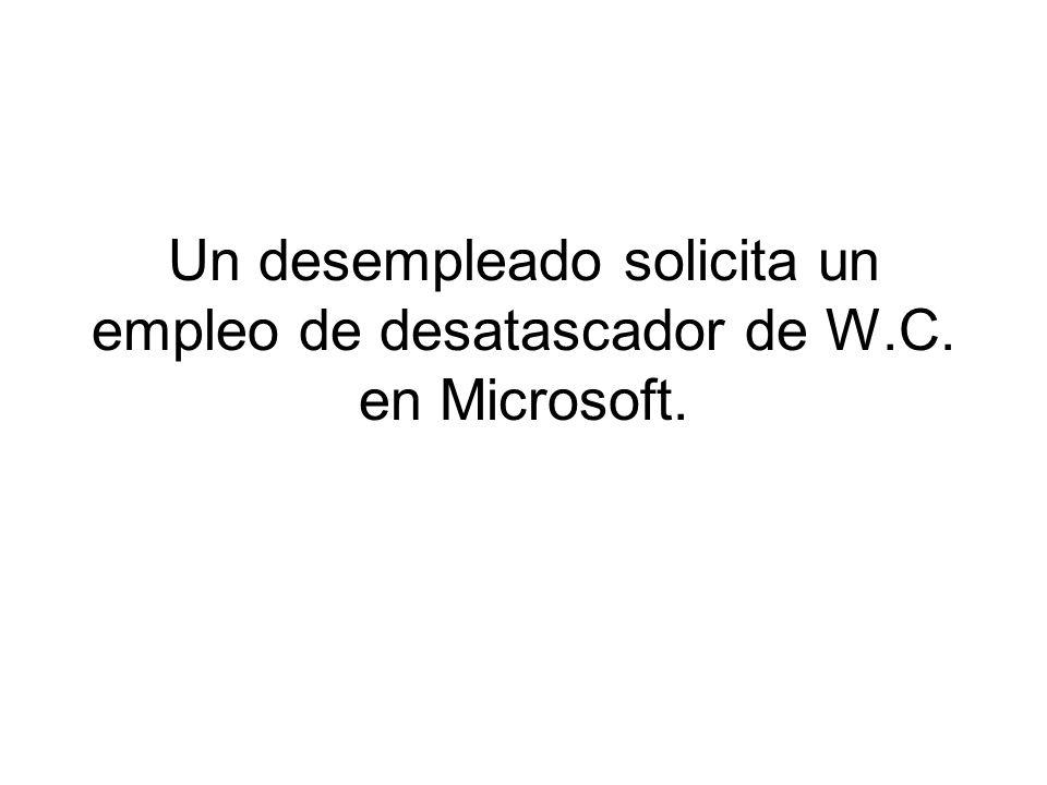 Un desempleado solicita un empleo de desatascador de W.C. en Microsoft.