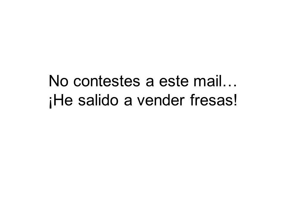 No contestes a este mail… ¡He salido a vender fresas!