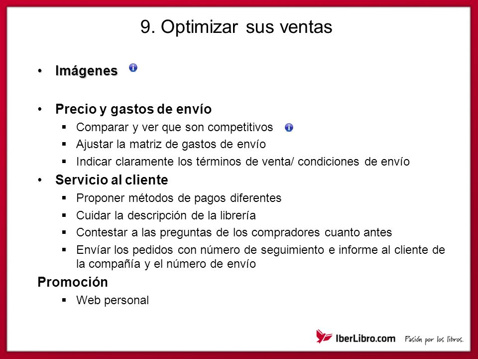 9. Optimizar sus ventas ImágenesImágenes Precio y gastos de envío Comparar y ver que son competitivos Ajustar la matriz de gastos de envío Indicar cla