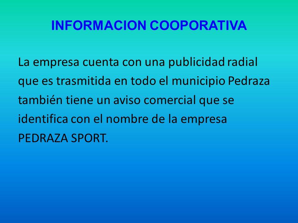 INFORMACION COOPORATIVA La empresa cuenta con una publicidad radial que es trasmitida en todo el municipio Pedraza también tiene un aviso comercial qu