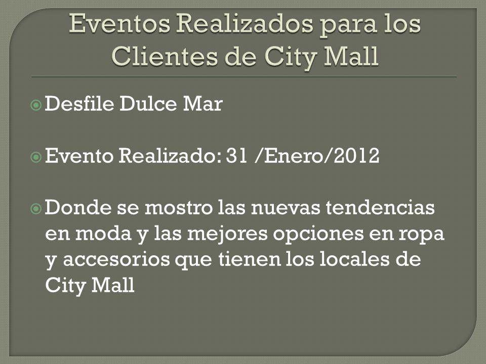 Desfile Dulce Mar Evento Realizado: 31 /Enero/2012 Donde se mostro las nuevas tendencias en moda y las mejores opciones en ropa y accesorios que tienen los locales de City Mall