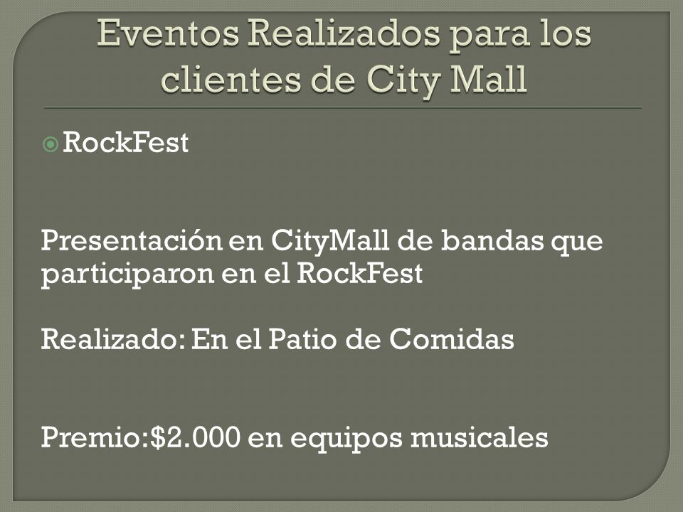 RockFest Presentación en CityMall de bandas que participaron en el RockFest Realizado: En el Patio de Comidas Premio:$2.000 en equipos musicales