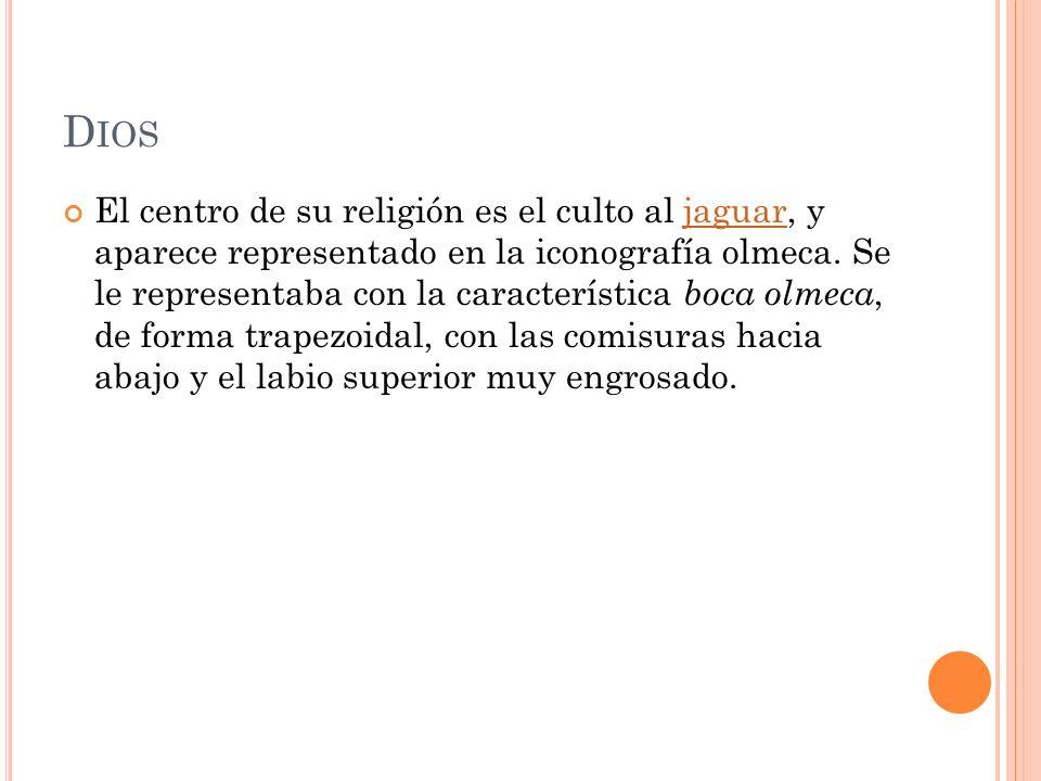 D IOS El centro de su religión es el culto al jaguar, y aparece representado en la iconografía olmeca. Se le representaba con la característica boca o
