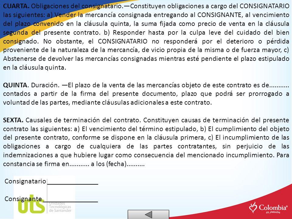 CUARTA. Obligaciones del consignatario.Constituyen obligaciones a cargo del CONSIGNATARIO las siguientes: a) Vender la mercancía consignada entregando
