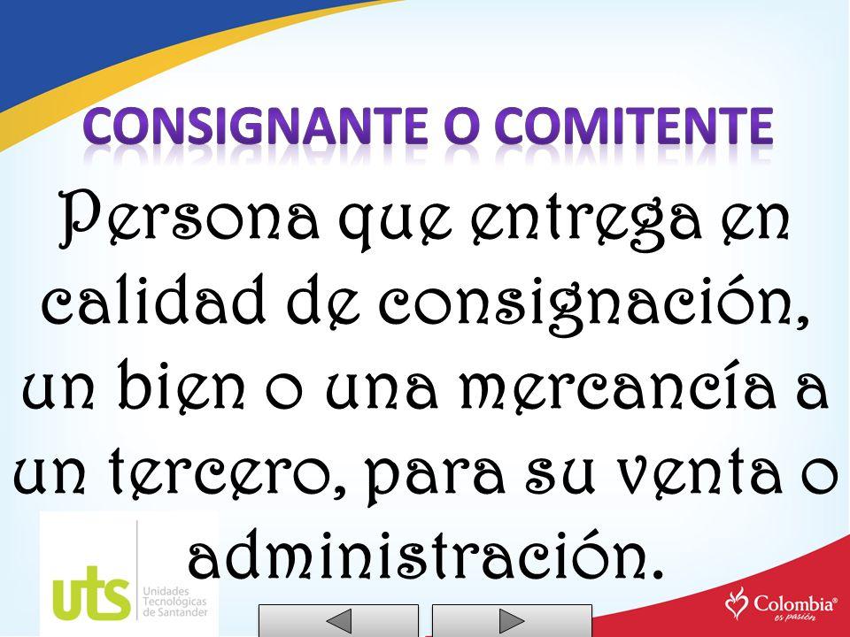 Persona que entrega en calidad de consignación, un bien o una mercancía a un tercero, para su venta o administración.