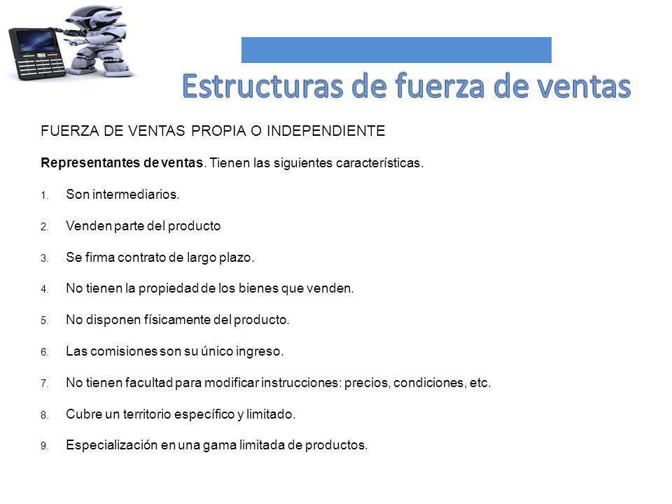 FUERZA DE VENTAS PROPIA O INDEPENDIENTE Representantes de ventas. Tienen las siguientes características. 1. Son intermediarios. 2. Venden parte del pr