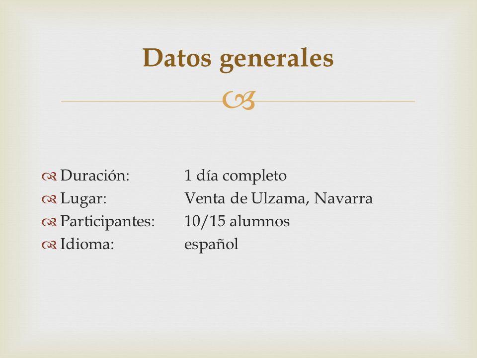 Duración:1 día completo Lugar:Venta de Ulzama, Navarra Participantes:10/15 alumnos Idioma:español Datos generales