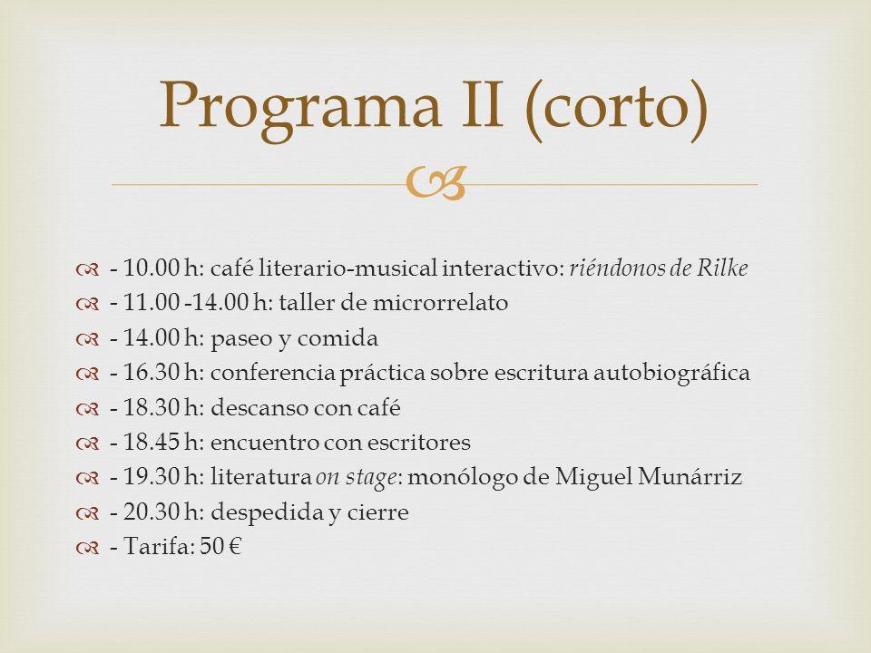 - 10.00 h: café literario-musical interactivo: riéndonos de Rilke - 11.00 -14.00 h: taller de microrrelato - 14.00 h: paseo y comida - 16.30 h: confer