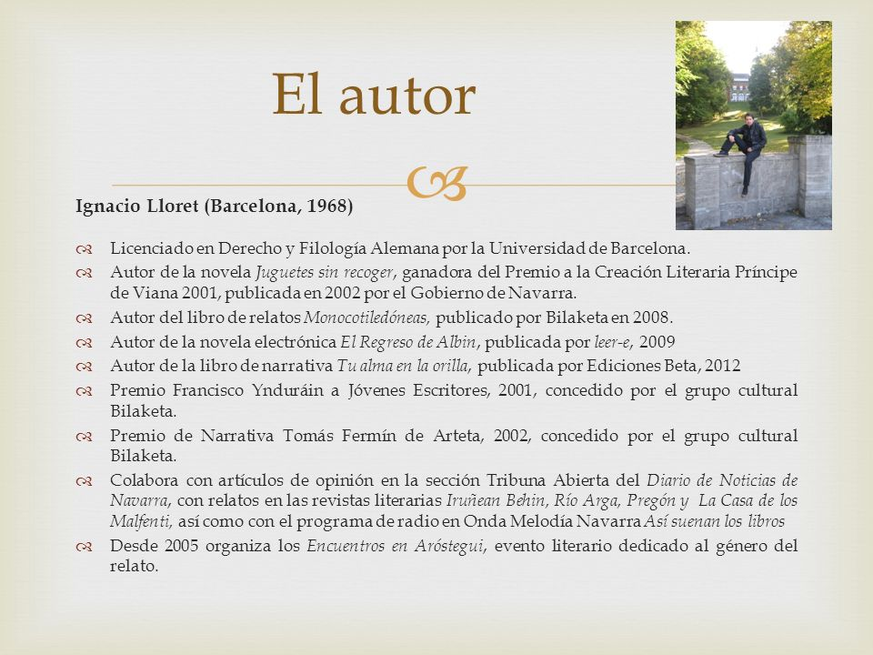 Ignacio Lloret (Barcelona, 1968) Licenciado en Derecho y Filología Alemana por la Universidad de Barcelona. Autor de la novela Juguetes sin recoger, g