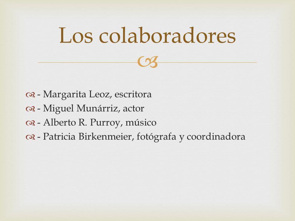 - Margarita Leoz, escritora - Miguel Munárriz, actor - Alberto R. Purroy, músico - Patricia Birkenmeier, fotógrafa y coordinadora Los colaboradores