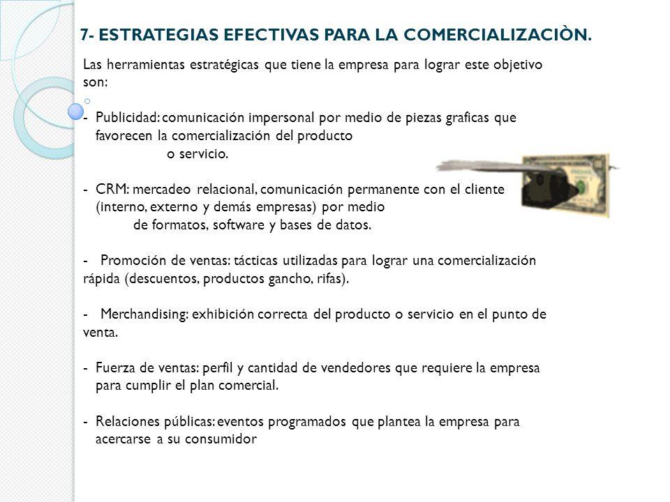 7- ESTRATEGIAS EFECTIVAS PARA LA COMERCIALIZACIÒN. Las herramientas estratégicas que tiene la empresa para lograr este objetivo son: -Publicidad: comu
