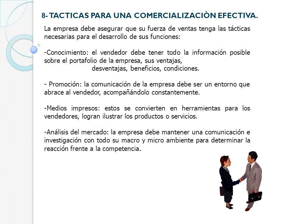 8- TACTICAS PARA UNA COMERCIALIZACIÒN EFECTIVA. La empresa debe asegurar que su fuerza de ventas tenga las tácticas necesarias para el desarrollo de s
