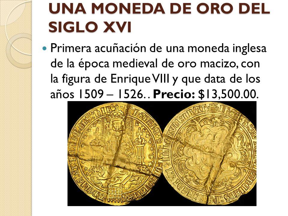 UNA MONEDA DE ORO DEL SIGLO XVI Primera acuñación de una moneda inglesa de la época medieval de oro macizo, con la figura de Enrique VIII y que data d