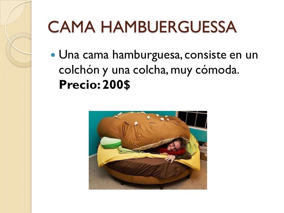 CAMA HAMBUERGUESSA Una cama hamburguesa, consiste en un colchón y una colcha, muy cómoda. Precio: 200$
