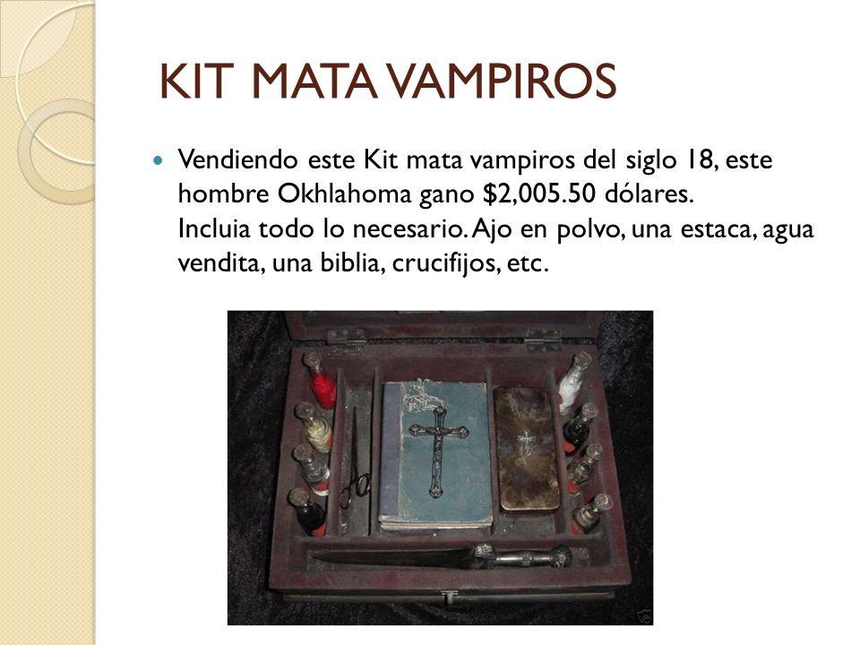 KIT MATA VAMPIROS Vendiendo este Kit mata vampiros del siglo 18, este hombre Okhlahoma gano $2,005.50 dólares. Incluia todo lo necesario. Ajo en polvo