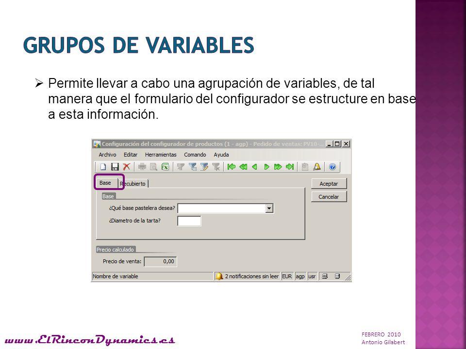 FEBRERO 2010 Antonio Gilabert www.ElRinconDynamics.es Permite llevar a cabo una agrupación de variables, de tal manera que el formulario del configurador se estructure en base a esta información.