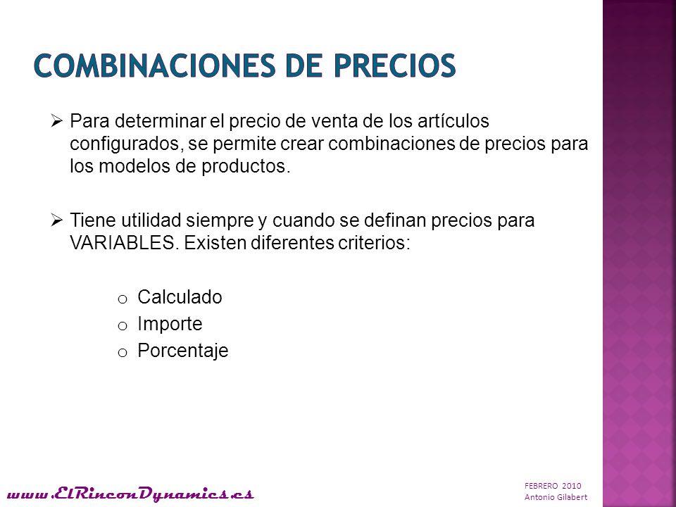 FEBRERO 2010 Antonio Gilabert www.ElRinconDynamics.es Para determinar el precio de venta de los artículos configurados, se permite crear combinaciones de precios para los modelos de productos.