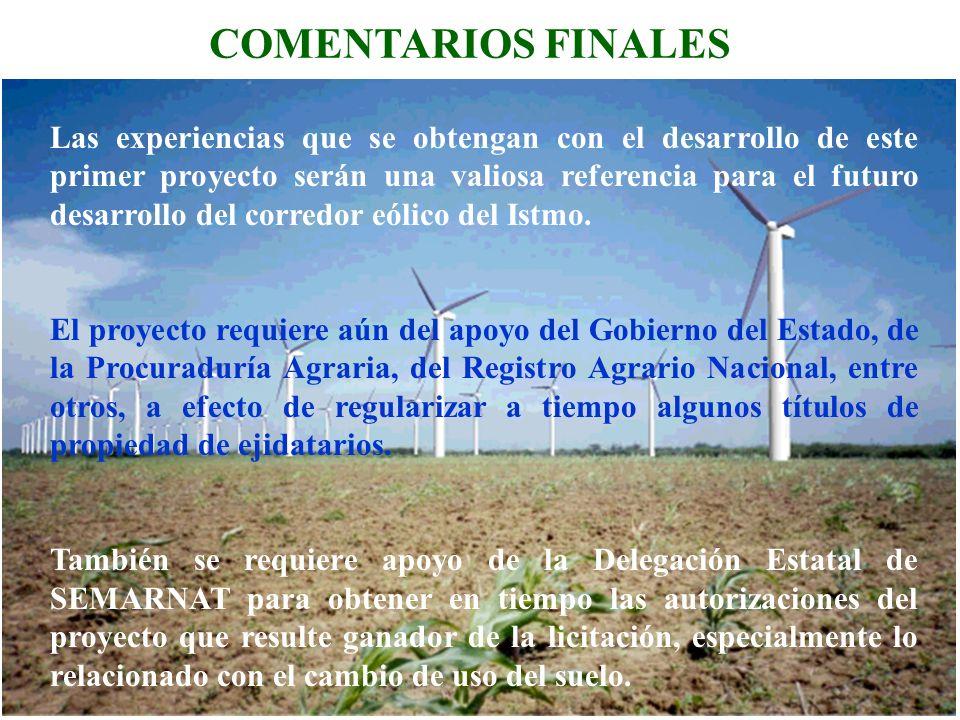 COMENTARIOS FINALES Las experiencias que se obtengan con el desarrollo de este primer proyecto serán una valiosa referencia para el futuro desarrollo del corredor eólico del Istmo.
