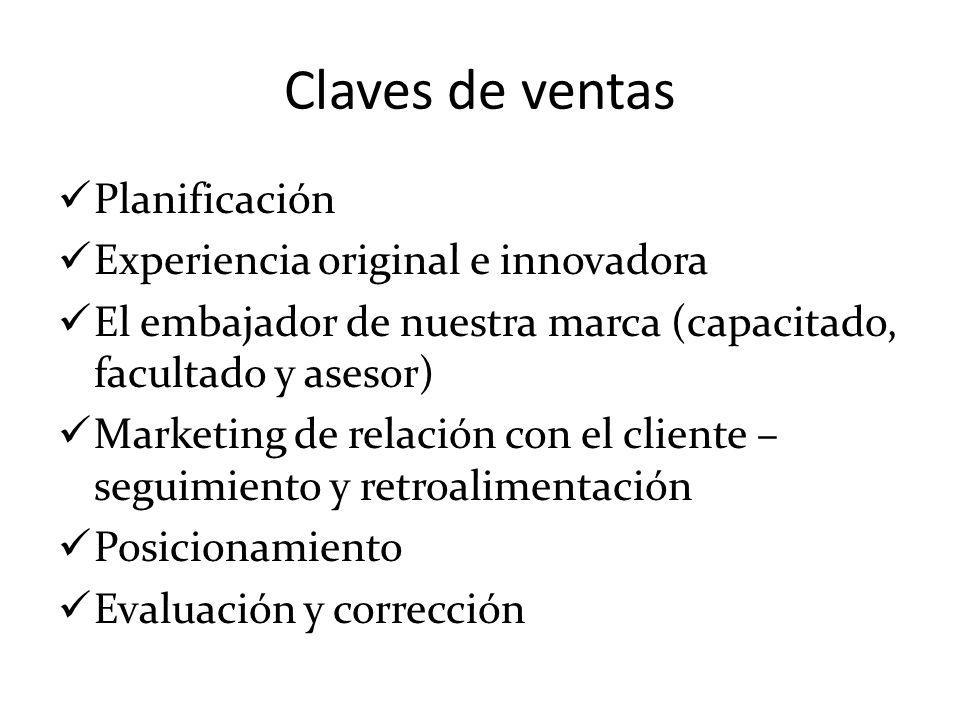 Claves de ventas Planificación Experiencia original e innovadora El embajador de nuestra marca (capacitado, facultado y asesor) Marketing de relación