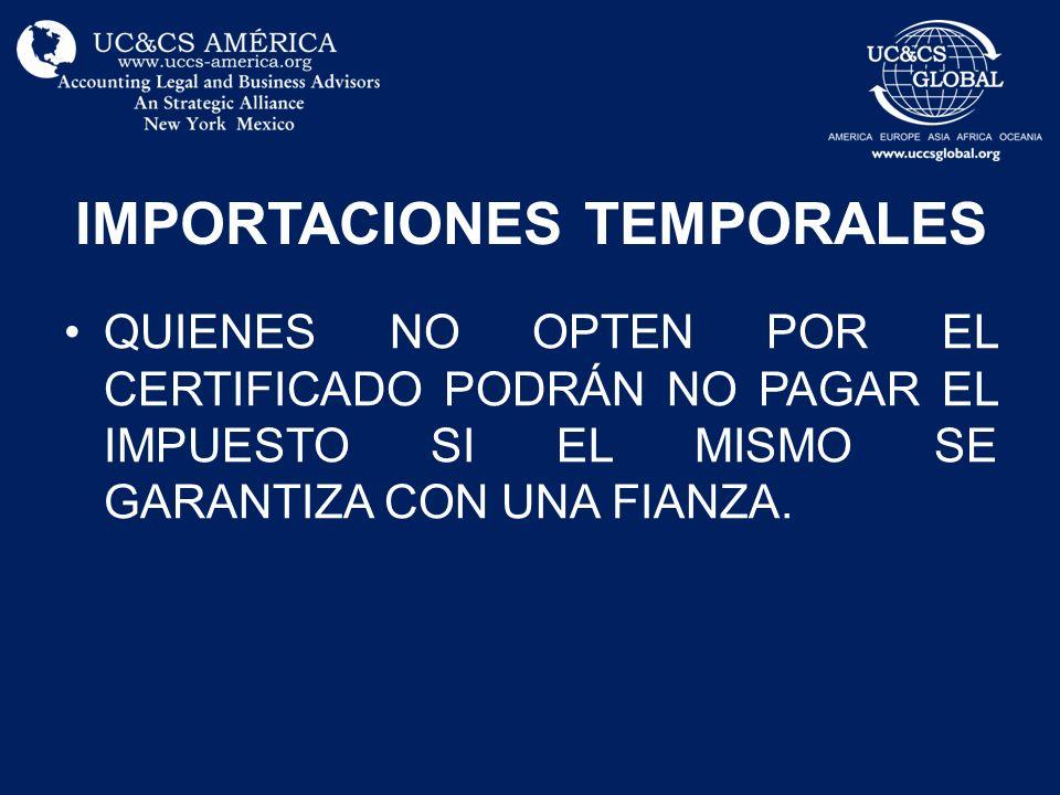 IMPORTACIONES TEMPORALES QUIENES NO OPTEN POR EL CERTIFICADO PODRÁN NO PAGAR EL IMPUESTO SI EL MISMO SE GARANTIZA CON UNA FIANZA.