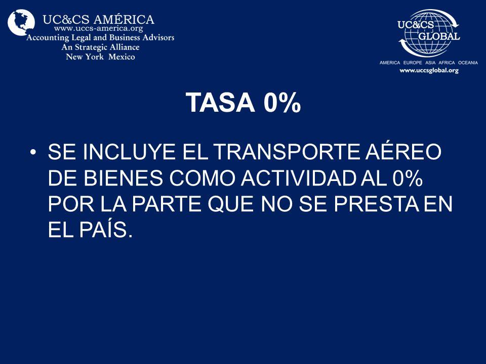 TASA 0% SE INCLUYE EL TRANSPORTE AÉREO DE BIENES COMO ACTIVIDAD AL 0% POR LA PARTE QUE NO SE PRESTA EN EL PAÍS.