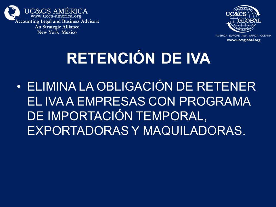 RETENCIÓN DE IVA ELIMINA LA OBLIGACIÓN DE RETENER EL IVA A EMPRESAS CON PROGRAMA DE IMPORTACIÓN TEMPORAL, EXPORTADORAS Y MAQUILADORAS.